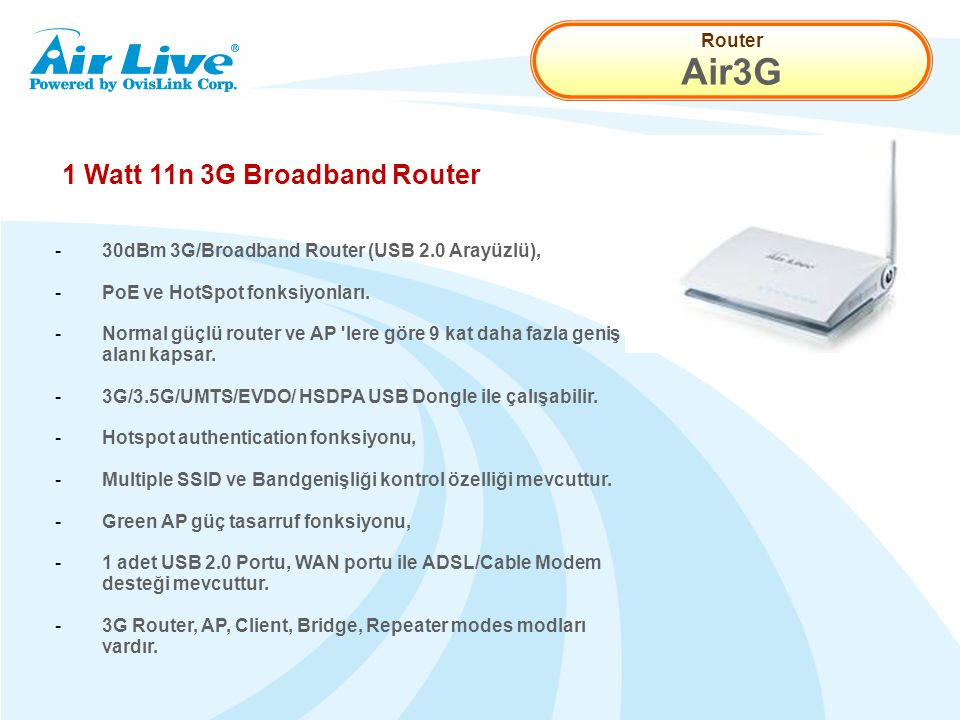 Router Air3G 1 Watt 11n 3G Broadband Router - 30dBm 3G/Broadband Router (USB 2.0 Arayüzlü), - PoE ve HotSpot fonksiyonları.