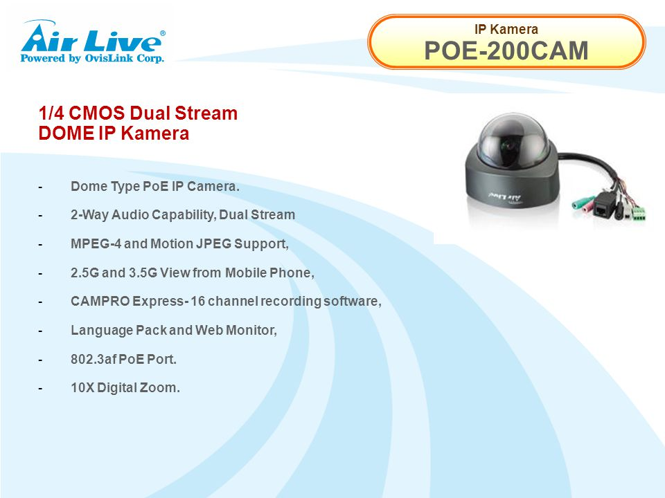 IP Kamera POE-200CAM 1/4 CMOS Dual Stream DOME IP Kamera - Dome Type PoE IP Camera. - 2-Way Audio Capability, Dual Stream - MPEG-4 and Motion JPEG Sup