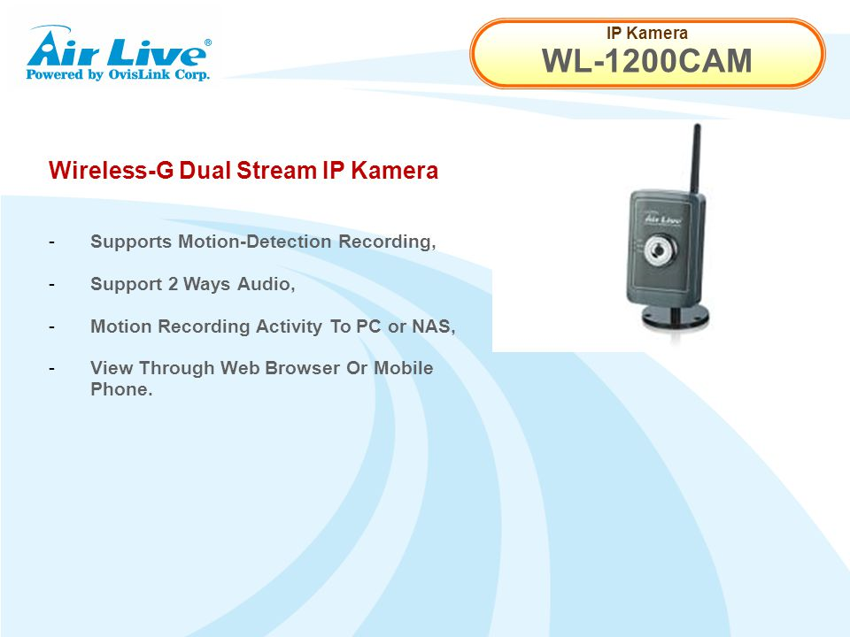 IP Kamera WL-1200CAM Wireless-G Dual Stream IP Kamera - Supports Motion-Detection Recording, - Support 2 Ways Audio, - Motion Recording Activity To PC or NAS, - View Through Web Browser Or Mobile Phone.
