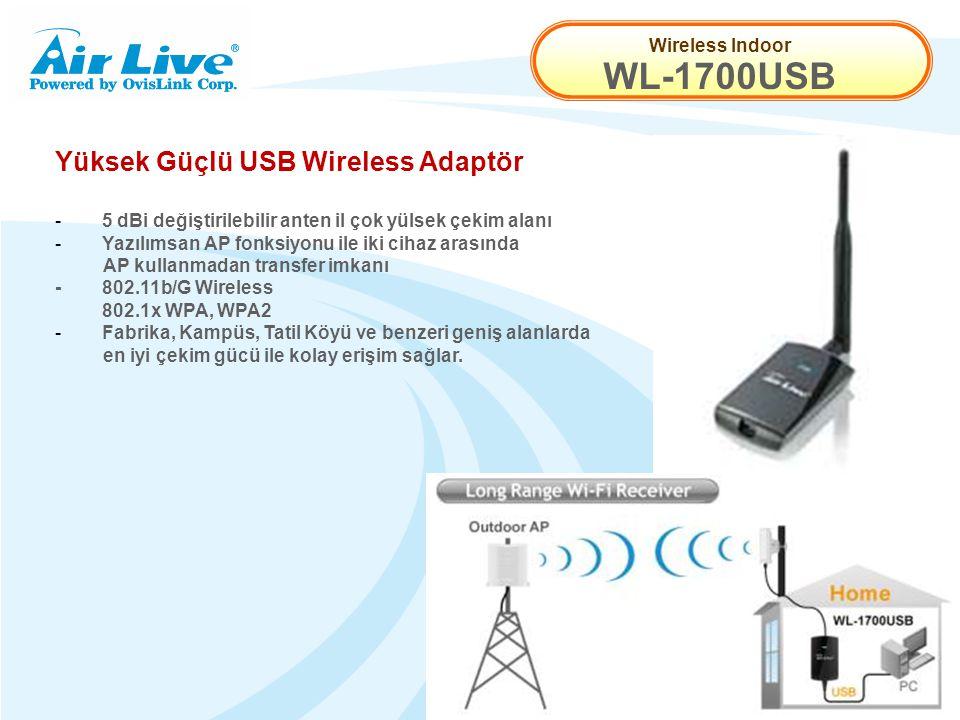 Wireless Indoor WL-1700USB Yüksek Güçlü USB Wireless Adaptör - 5 dBi değiştirilebilir anten il çok yülsek çekim alanı -Yazılımsan AP fonksiyonu ile iki cihaz arasında AP kullanmadan transfer imkanı -802.11b/G Wireless 802.1x WPA, WPA2 - Fabrika, Kampüs, Tatil Köyü ve benzeri geniş alanlarda en iyi çekim gücü ile kolay erişim sağlar.
