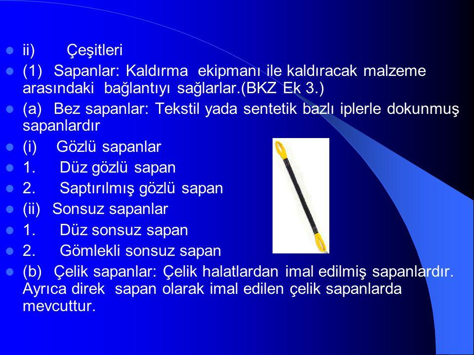  ii) Çeşitleri  (1) Sapanlar: Kaldırma ekipmanı ile kaldıracak malzeme arasındaki bağlantıyı sağlarlar.(BKZ Ek 3.)  (a) Bez sapanlar: Tekstil yada sentetik bazlı iplerle dokunmuş sapanlardır  (i) Gözlü sapanlar  1.