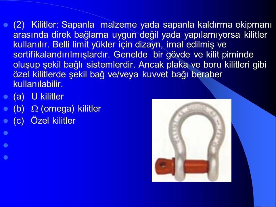  (2) Kilitler: Sapanla malzeme yada sapanla kaldırma ekipmanı arasında direk bağlama uygun değil yada yapılamıyorsa kilitler kullanılır. Belli limit