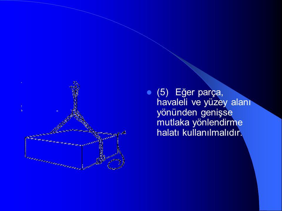  (5) Eğer parça, havaleli ve yüzey alanı yönünden genişse mutlaka yönlendirme halatı kullanılmalıdır.