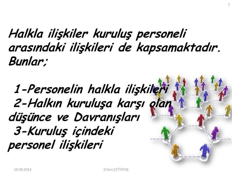26.06.2014 7 Erkan ÇETİNTAŞ Halkla ilişkiler kuruluş personeli arasındaki ilişkileri de kapsamaktadır. Bunlar; 1-Personelin halkla ilişkileri 2-Halkın