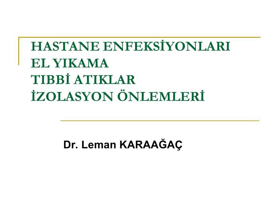 HASTANE ENFEKSİYONLARI EL YIKAMA TIBBİ ATIKLAR İZOLASYON ÖNLEMLERİ Dr. Leman KARAAĞAÇ
