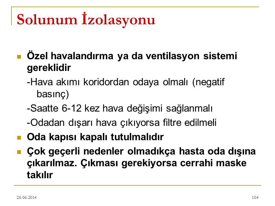 26.06.2014104 Solunum İzolasyonu  Özel havalandırma ya da ventilasyon sistemi gereklidir -Hava akımı koridordan odaya olmalı (negatif basınç) -Saatte