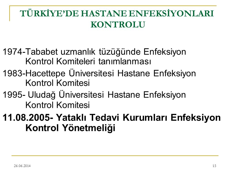 26.06.201415 TÜRKİYE'DE HASTANE ENFEKSİYONLARI KONTROLU 1974-Tababet uzmanlık tüzüğünde Enfeksiyon Kontrol Komiteleri tanımlanması 1983-Hacettepe Üniv