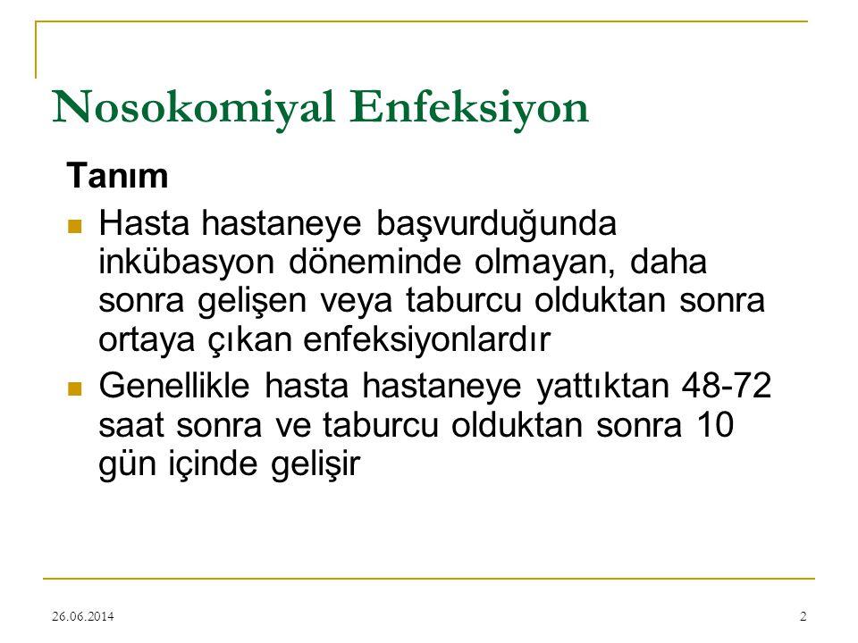 26.06.20142 Nosokomiyal Enfeksiyon Tanım  Hasta hastaneye başvurduğunda inkübasyon döneminde olmayan, daha sonra gelişen veya taburcu olduktan sonra