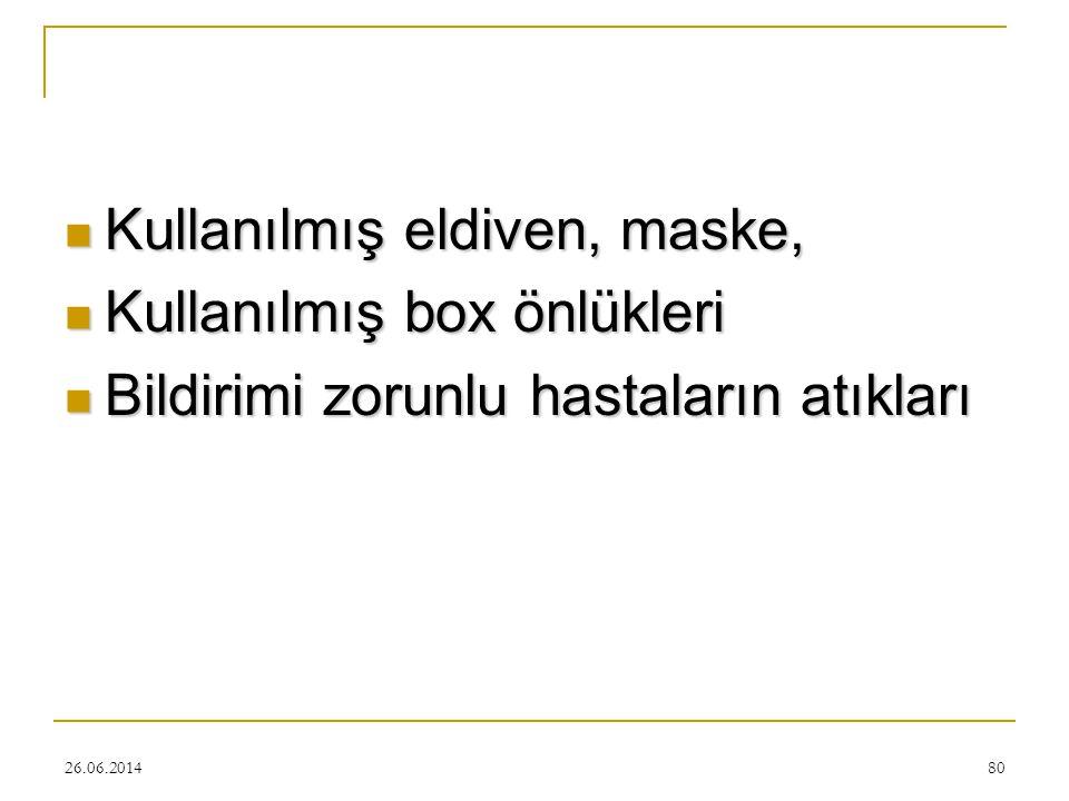 26.06.201480  Kullanılmış eldiven, maske,  Kullanılmış box önlükleri  Bildirimi zorunlu hastaların atıkları