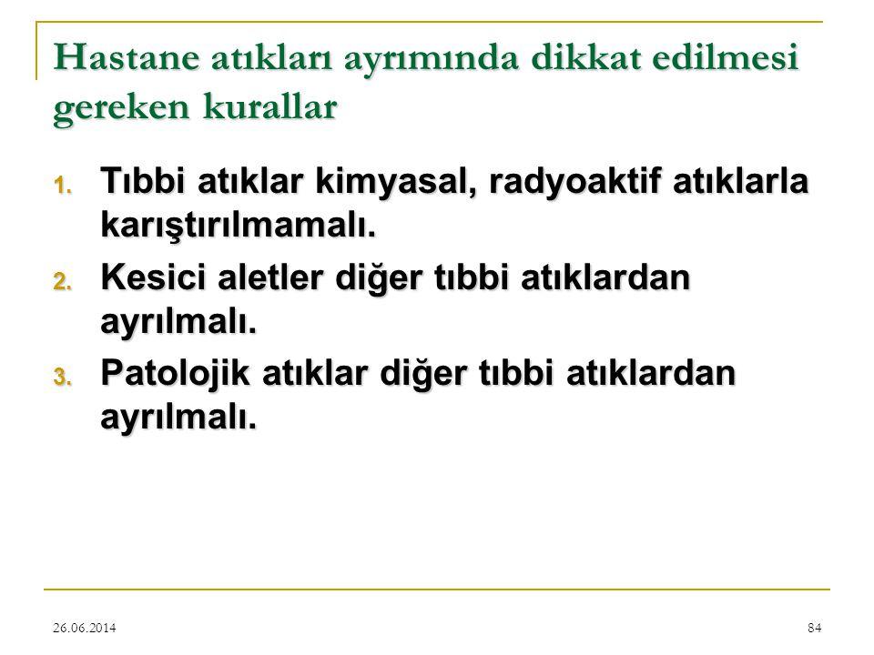 26.06.201484 Hastane atıkları ayrımında dikkat edilmesi gereken kurallar 1. Tıbbi atıklar kimyasal, radyoaktif atıklarla karıştırılmamalı. 2. Kesici a