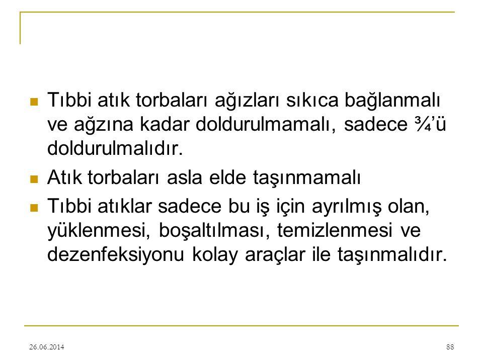 26.06.201488  Tıbbi atık torbaları ağızları sıkıca bağlanmalı ve ağzına kadar doldurulmamalı, sadece ¾'ü doldurulmalıdır.  Atık torbaları asla elde