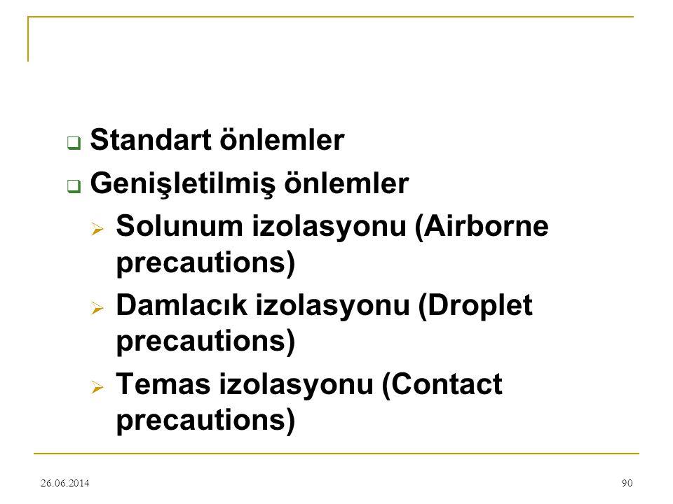 26.06.201490  Standart önlemler  Genişletilmiş önlemler  Solunum izolasyonu (Airborne precautions)  Damlacık izolasyonu (Droplet precautions)  Te
