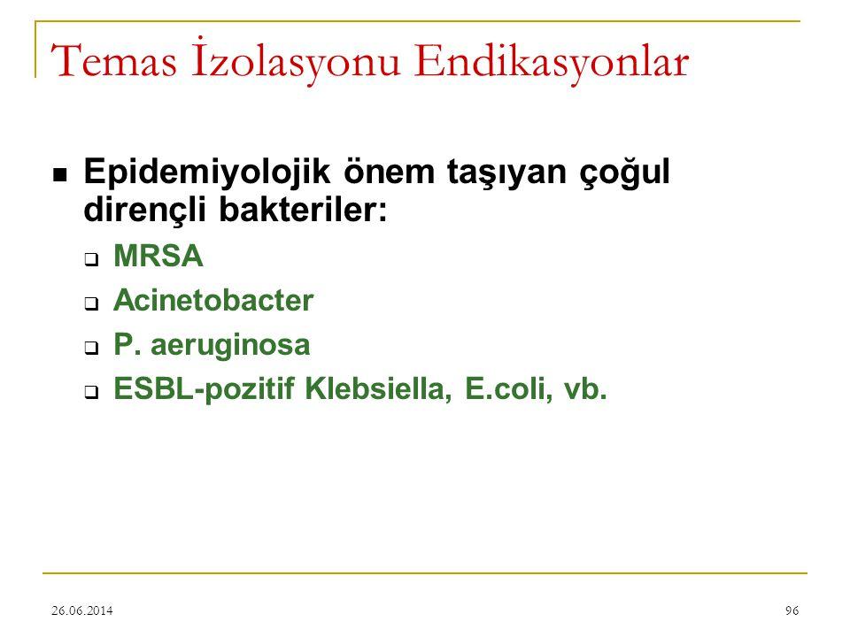 26.06.201496 Temas İzolasyonu Endikasyonlar  Epidemiyolojik önem taşıyan çoğul dirençli bakteriler:  MRSA  Acinetobacter  P. aeruginosa  ESBL-poz