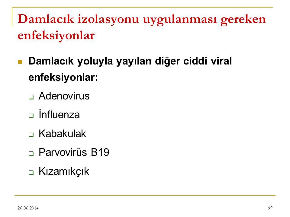 26.06.201499 Damlacık izolasyonu uygulanması gereken enfeksiyonlar  Damlacık yoluyla yayılan diğer ciddi viral enfeksiyonlar:  Adenovirus  İnfluenz