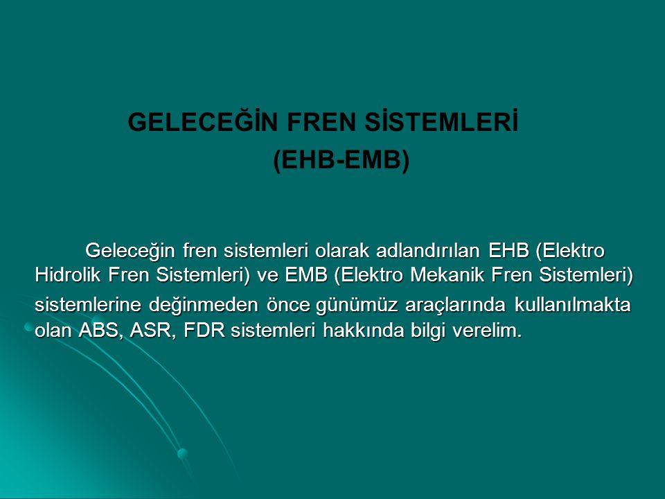 GELECEĞİN FREN SİSTEMLERİ (EHB-EMB) Geleceğin fren sistemleri olarak adlandırılan EHB (Elektro Hidrolik Fren Sistemleri) ve EMB (Elektro Mekanik Fren