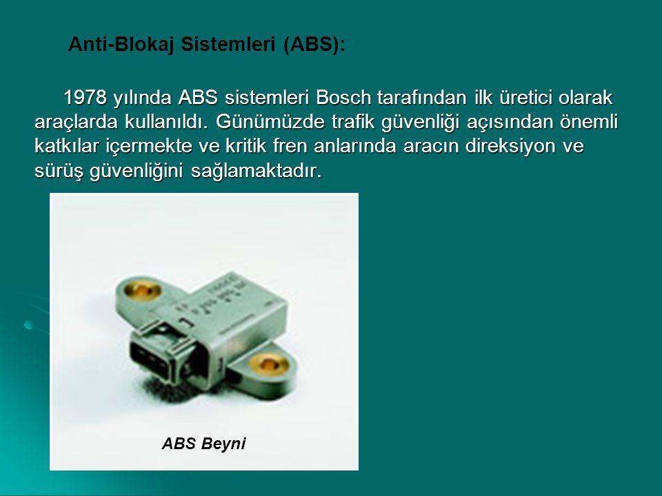 Anti-Blokaj Sistemleri (ABS): 1978 yılında ABS sistemleri Bosch tarafından ilk üretici olarak araçlarda kullanıldı. Günümüzde trafik güvenliği açısınd