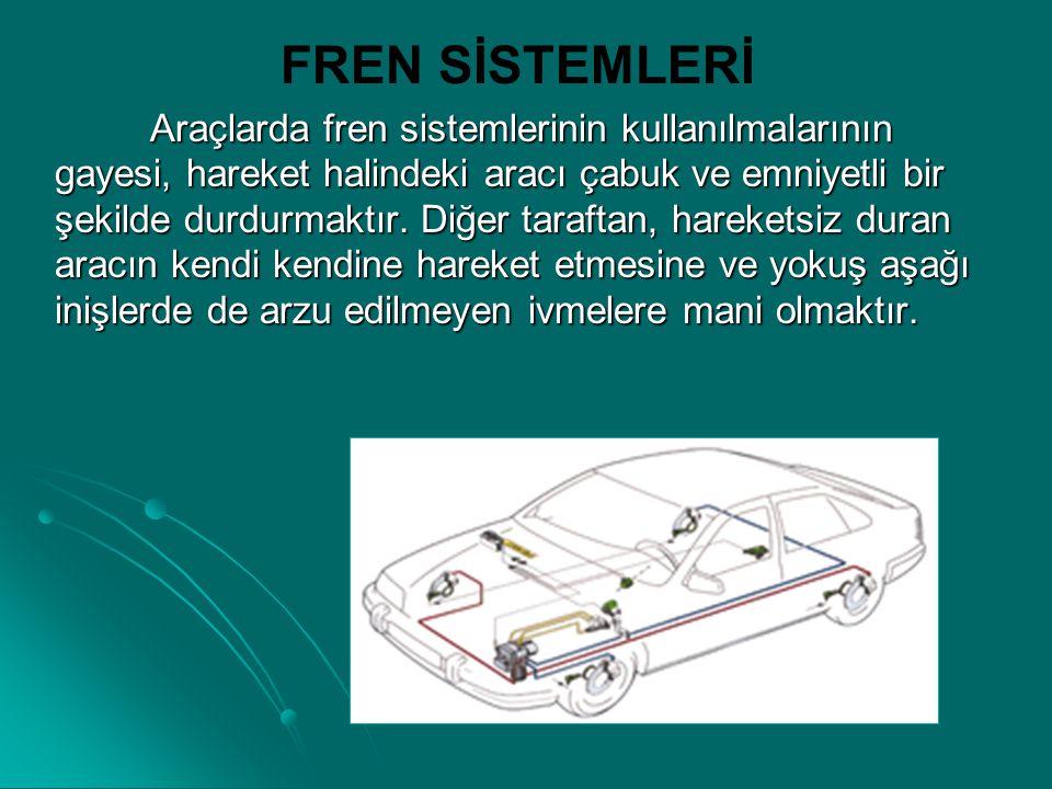 FREN SİSTEMLERİ Araçlarda fren sistemlerinin kullanılmalarının gayesi, hareket halindeki aracı çabuk ve emniyetli bir şekilde durdurmaktır. Diğer tara