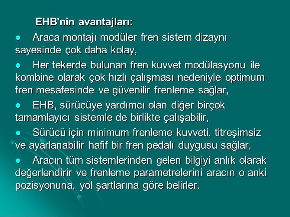 EHB'nin avantajları: EHB'nin avantajları:  Araca montajı modüler fren sistem dizaynı sayesinde çok daha kolay,  Her tekerde bulunan fren kuvvet modü