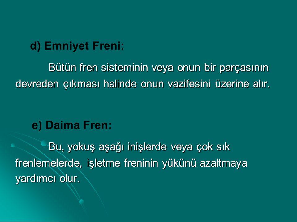 d) Emniyet Freni: Bütün fren sisteminin veya onun bir parçasının Bütün fren sisteminin veya onun bir parçasının devreden çıkması halinde onun vazifesi