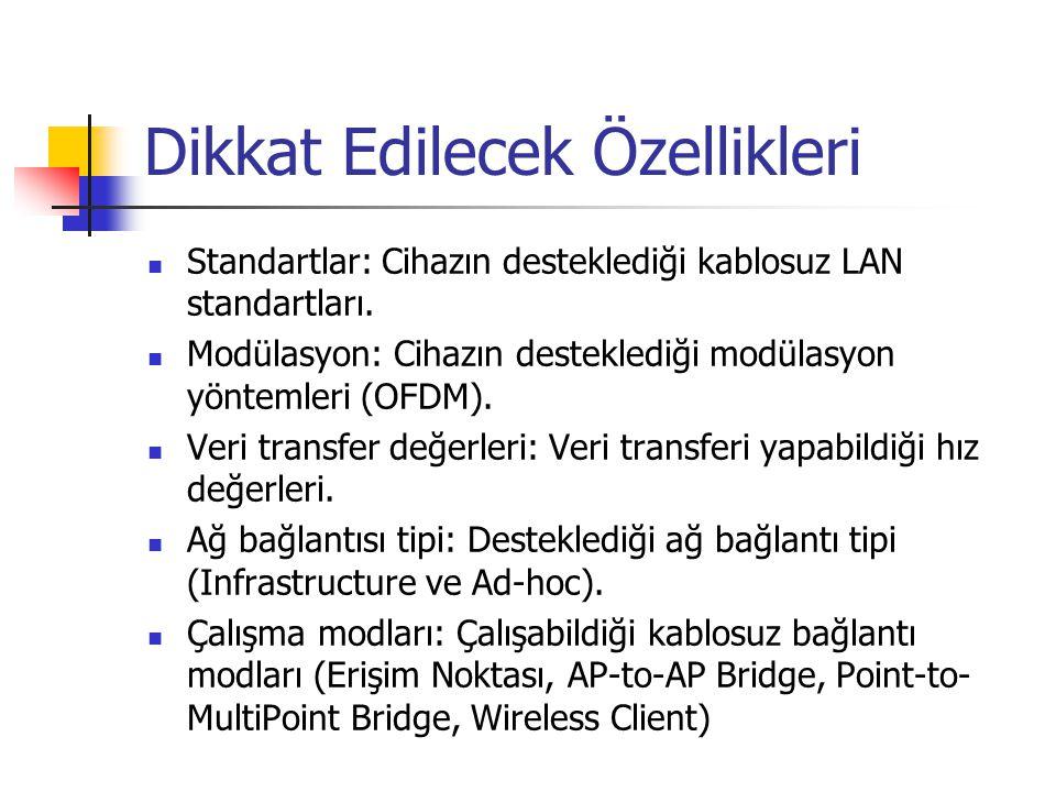 Dikkat Edilecek Özellikleri  Standartlar: Cihazın desteklediği kablosuz LAN standartları.