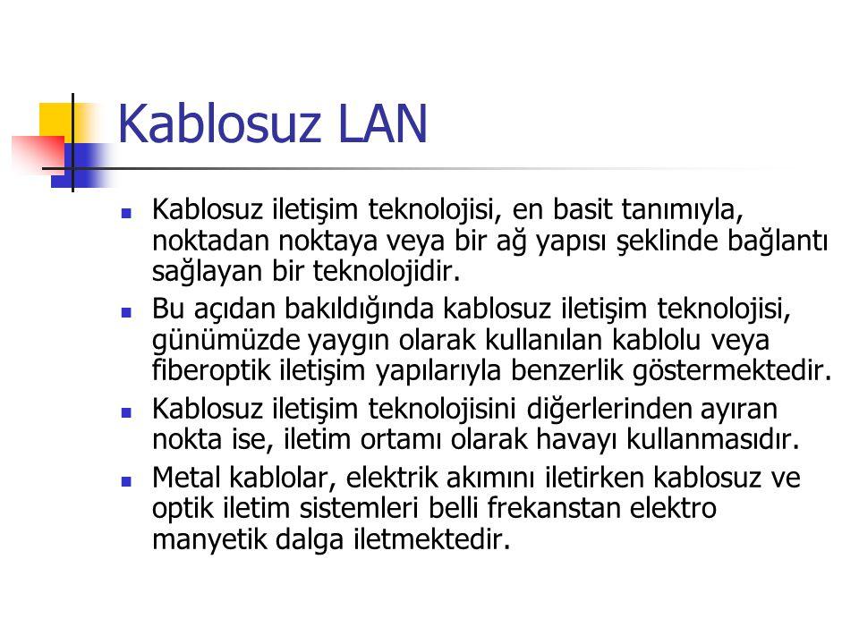 Kablosuz LAN  Kablosuz iletişim teknolojisi, en basit tanımıyla, noktadan noktaya veya bir ağ yapısı şeklinde bağlantı sağlayan bir teknolojidir.