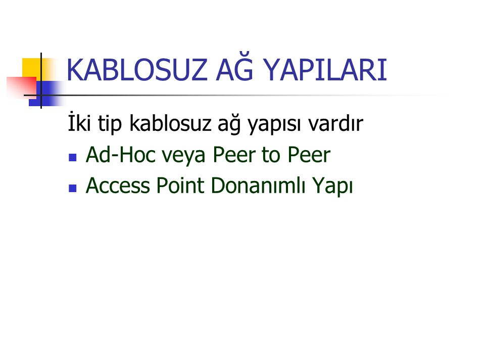 KABLOSUZ AĞ YAPILARI İki tip kablosuz ağ yapısı vardır  Ad-Hoc veya Peer to Peer  Access Point Donanımlı Yapı