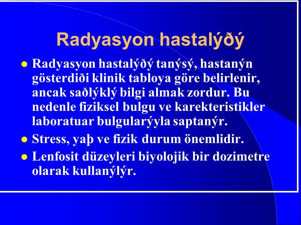 Radyasyon hastalýðý l Radyasyon hastalýðý tanýsý, hastanýn gösterdiði klinik tabloya göre belirlenir, ancak saðlýklý bilgi almak zordur. Bu nedenle fi