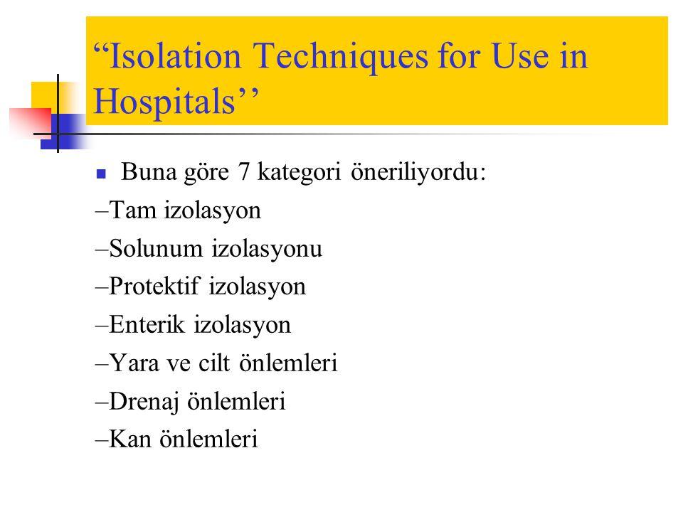 """Isolation Techniques for Use in Hospitals''  Buna göre 7 kategori öneriliyordu: –Tam izolasyon –Solunum izolasyonu –Protektif izolasyon –Enterik izo"