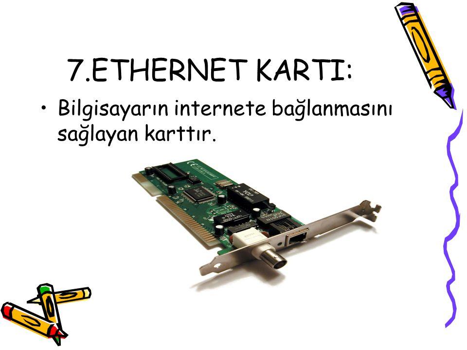 7.ETHERNET KARTI: •Bilgisayarın internete bağlanmasını sağlayan karttır.