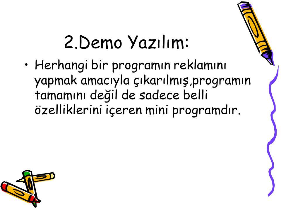2.Demo Yazılım: •Herhangi bir programın reklamını yapmak amacıyla çıkarılmış,programın tamamını değil de sadece belli özelliklerini içeren mini progra