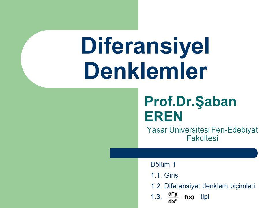 Diferansiyel Denklemler Prof.Dr.Şaban EREN Yasar Üniversitesi Fen-Edebiyat Fakültesi Bölüm 1 1.1. Giriş 1.2. Diferansiyel denklem biçimleri 1.3. tipi