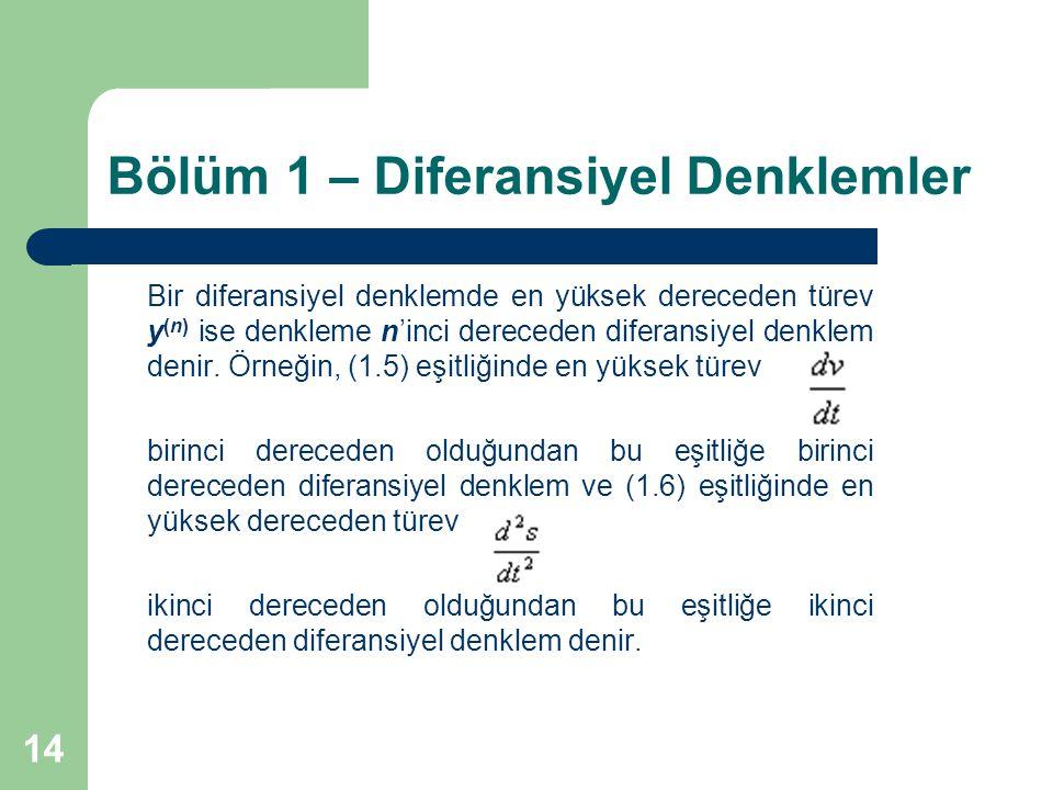 14 Bölüm 1 – Diferansiyel Denklemler Bir diferansiyel denklemde en yüksek dereceden türev y (n) ise denkleme n'inci dereceden diferansiyel denklem denir.