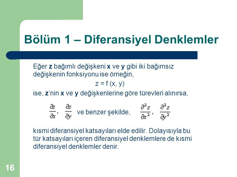 16 Bölüm 1 – Diferansiyel Denklemler Eğer z bağımlı değişkeni x ve y gibi iki bağımsız değişkenin fonksiyonu ise örneğin, z = f (x, y) ise, z'nin x ve