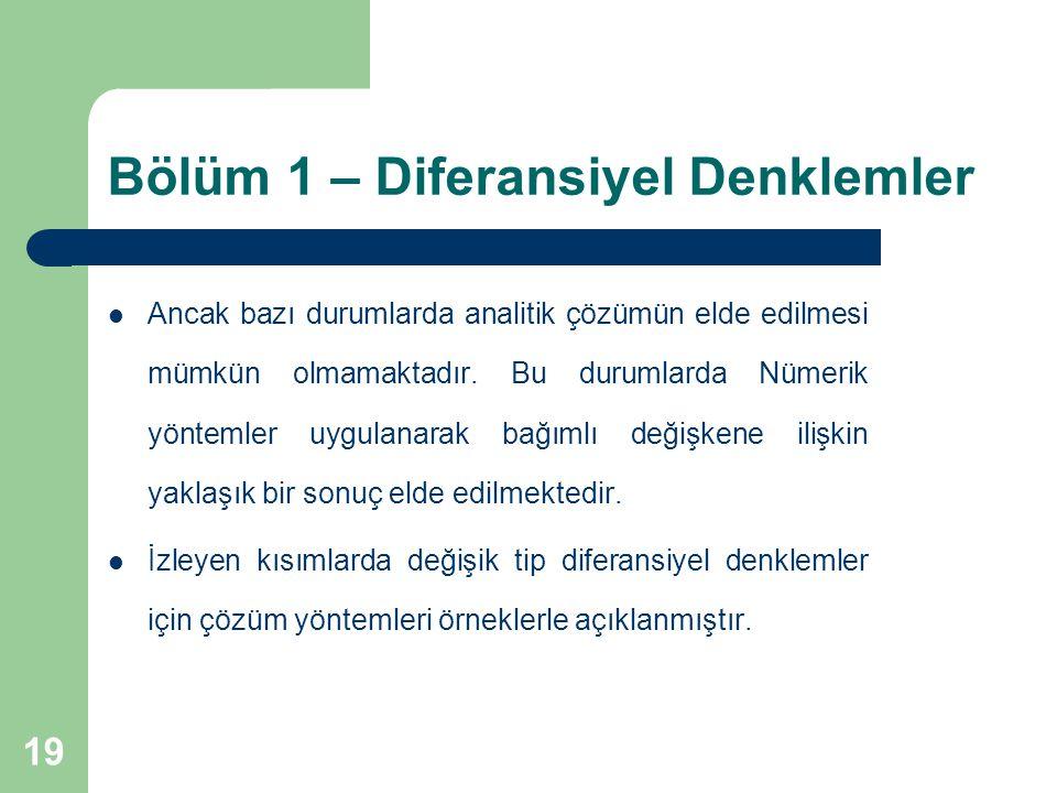 19 Bölüm 1 – Diferansiyel Denklemler  Ancak bazı durumlarda analitik çözümün elde edilmesi mümkün olmamaktadır.