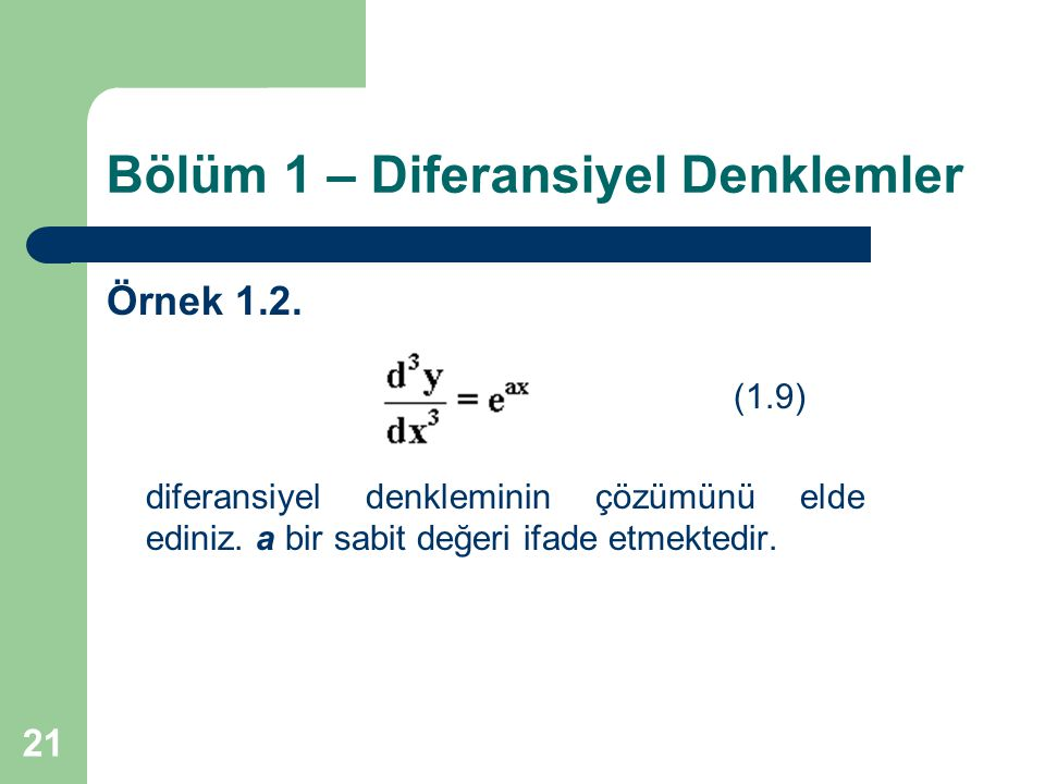 21 Bölüm 1 – Diferansiyel Denklemler Örnek 1.2. (1.9) diferansiyel denkleminin çözümünü elde ediniz. a bir sabit değeri ifade etmektedir.