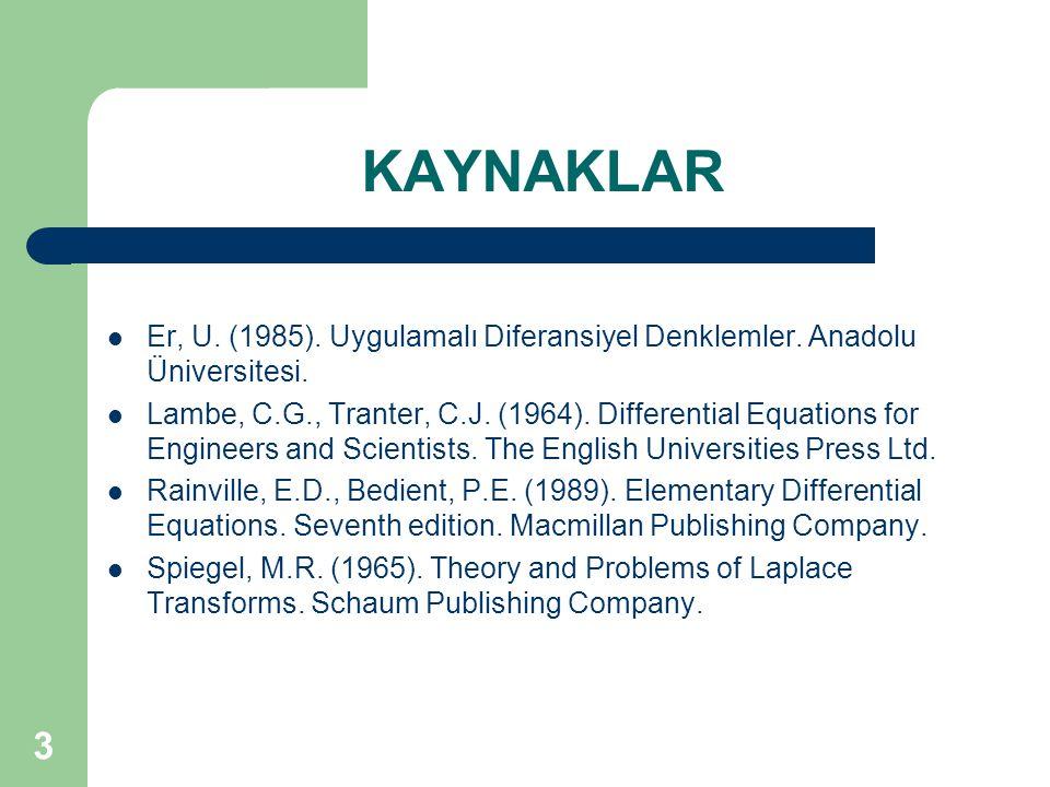 3 KAYNAKLAR  Er, U. (1985). Uygulamalı Diferansiyel Denklemler. Anadolu Üniversitesi.  Lambe, C.G., Tranter, C.J. (1964). Differential Equations for