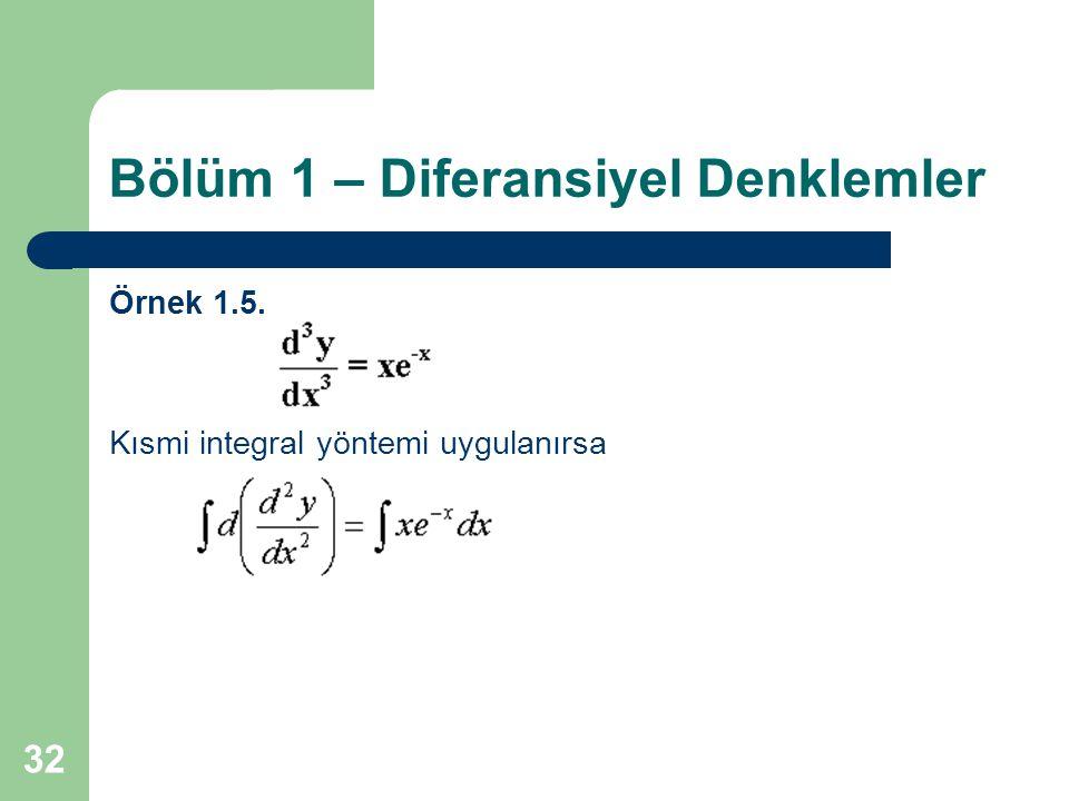 32 Bölüm 1 – Diferansiyel Denklemler Örnek 1.5. Kısmi integral yöntemi uygulanırsa