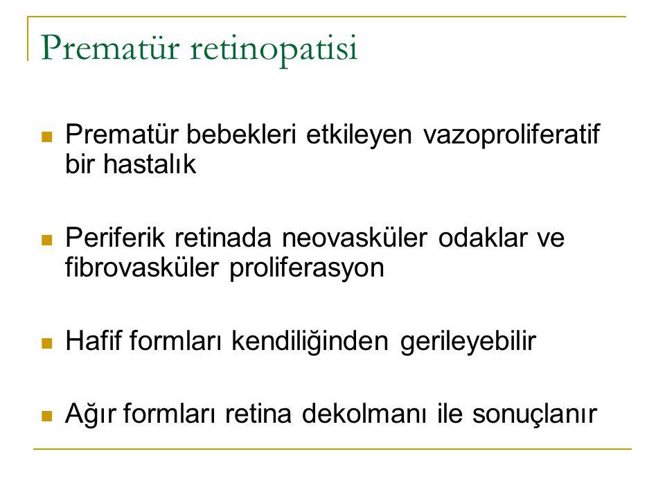 Prematür retinopatisi  Prematür bebekleri etkileyen vazoproliferatif bir hastalık  Periferik retinada neovasküler odaklar ve fibrovasküler prolifera