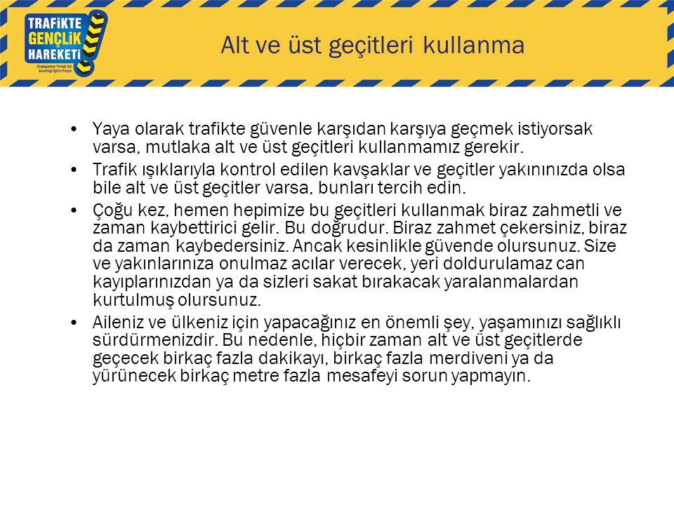 Alt ve üst geçitleri kullanma •Yaya olarak trafikte güvenle karşıdan karşıya geçmek istiyorsak varsa, mutlaka alt ve üst geçitleri kullanmamız gerekir