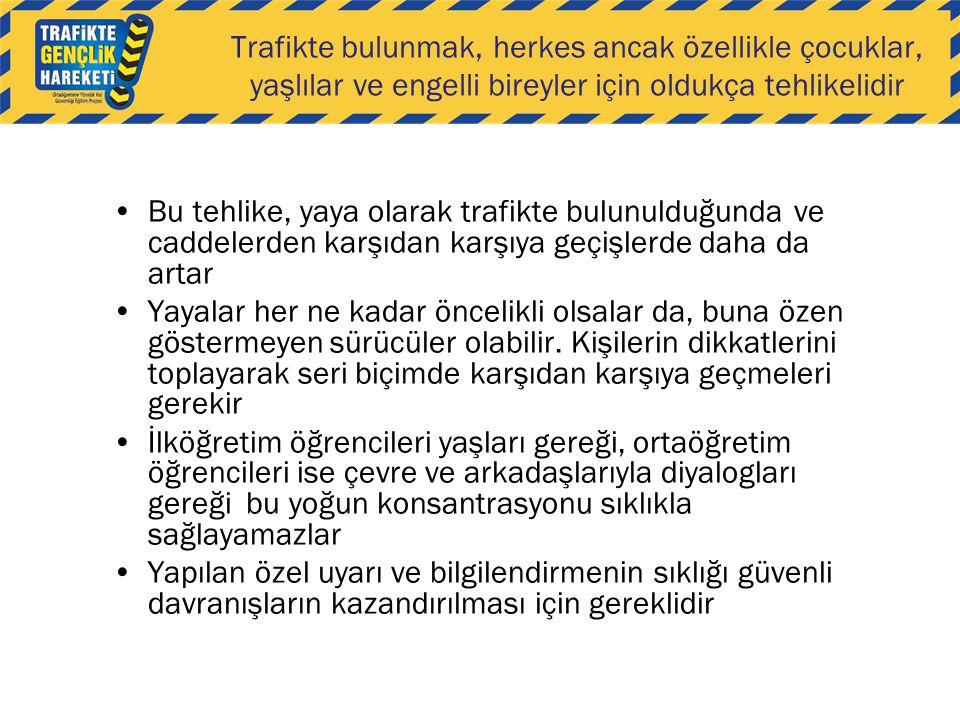Trafikte bulunmak, herkes ancak özellikle çocuklar, yaşlılar ve engelli bireyler için oldukça tehlikelidir •Bu tehlike, yaya olarak trafikte bulunuldu
