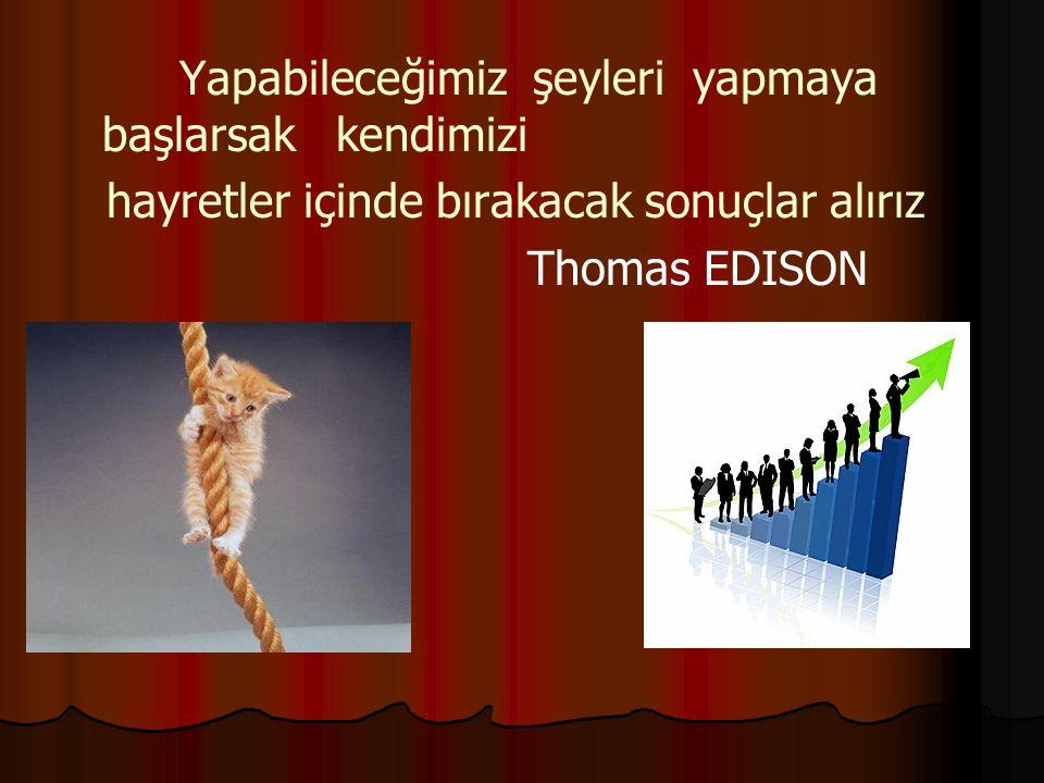 Yapabileceğimiz şeyleri yapmaya başlarsak kendimizi hayretler içinde bırakacak sonuçlar alırız Thomas EDISON