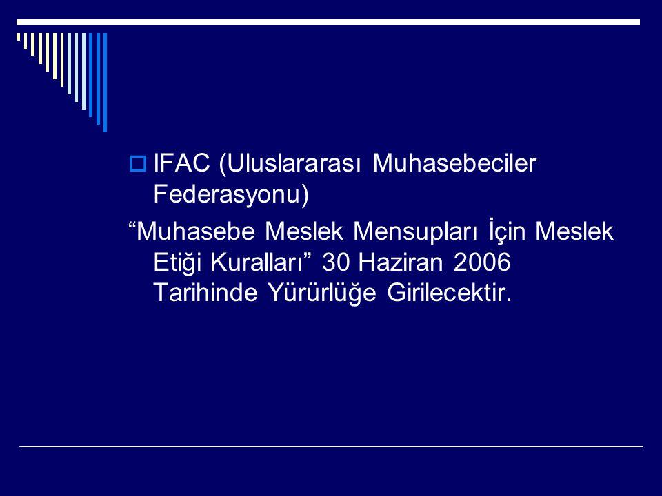 """ IFAC (Uluslararası Muhasebeciler Federasyonu) """"Muhasebe Meslek Mensupları İçin Meslek Etiği Kuralları"""" 30 Haziran 2006 Tarihinde Yürürlüğe Girilecek"""