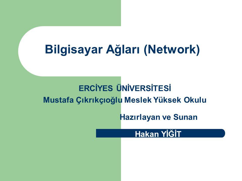 Bilgisayar Ağları (Network) Hazırlayan ve Sunan ERCİYES ÜNİVERSİTESİ Mustafa Çıkrıkçıoğlu Meslek Yüksek Okulu Hakan YİĞİT