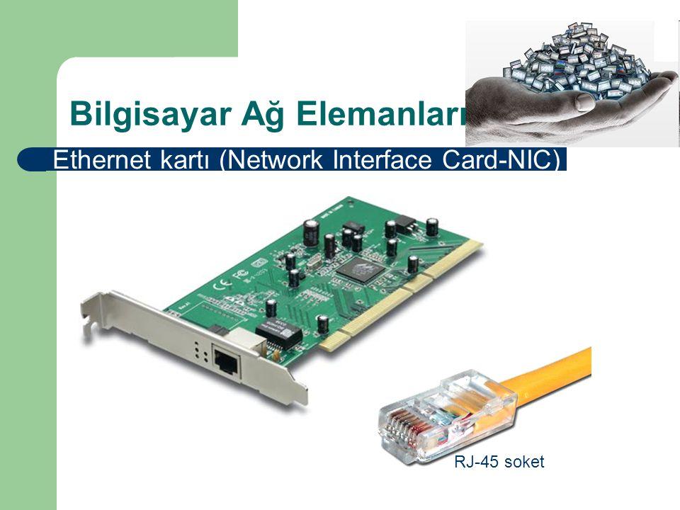 Bilgisayar Ağ Elemanları Ethernet kartı (Network Interface Card-NIC) RJ-45 soket