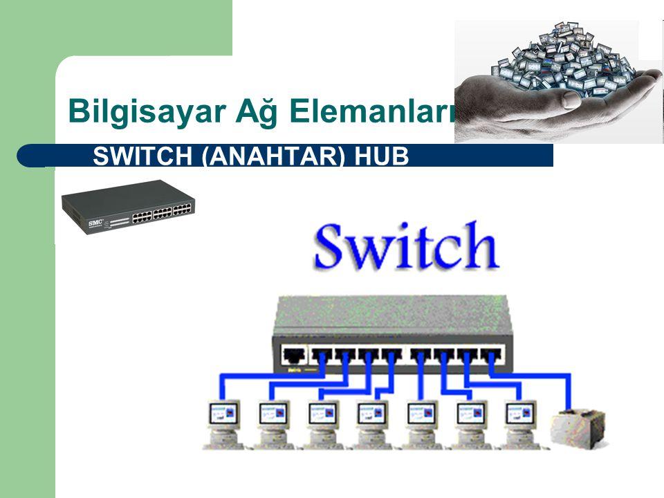 Bilgisayar Ağ Elemanları  SWITCH (ANAHTAR) HUB