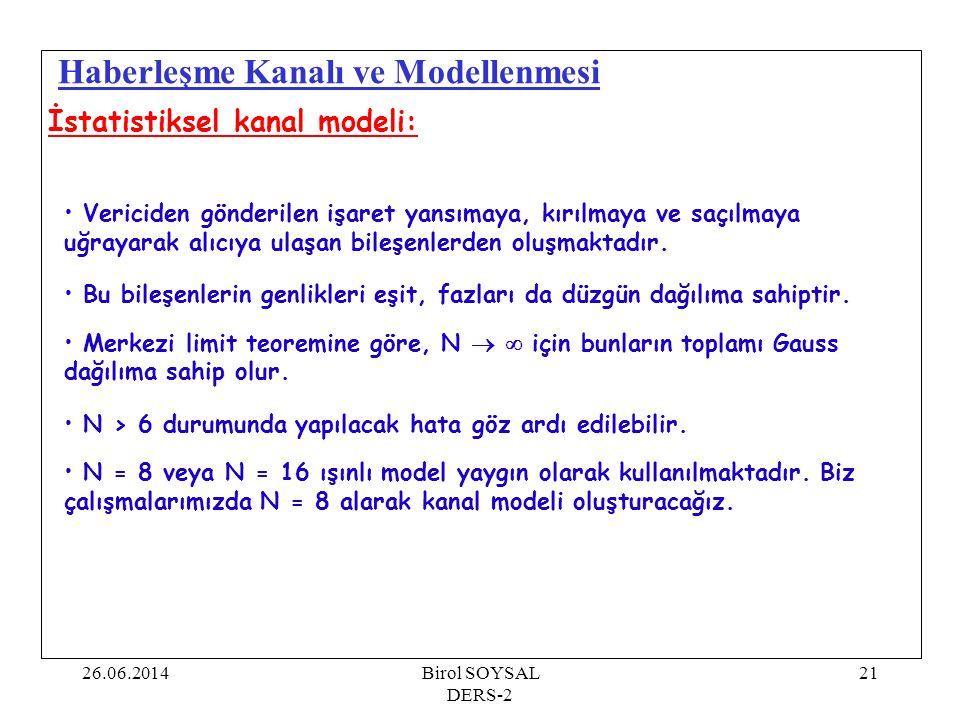 26.06.2014Birol SOYSAL DERS-2 21 Haberleşme Kanalı ve Modellenmesi İstatistiksel kanal modeli: • Vericiden gönderilen işaret yansımaya, kırılmaya ve s