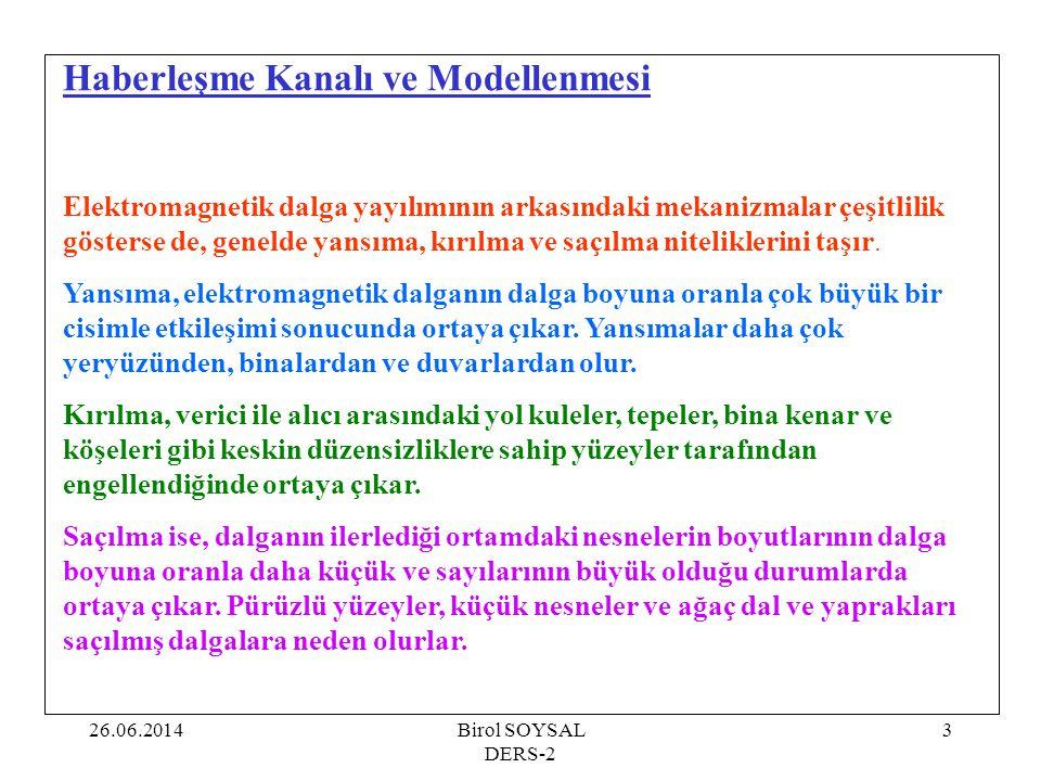 26.06.2014Birol SOYSAL DERS-2 3 Haberleşme Kanalı ve Modellenmesi Elektromagnetik dalga yayılımının arkasındaki mekanizmalar çeşitlilik gösterse de, g