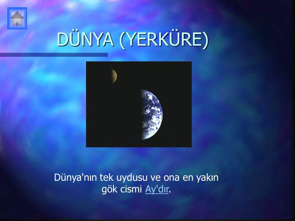 DÜNYA (YERKÜRE) Dünya'nın tek uydusu ve ona en yakın gök cismi Ay'dır.Ay'dır