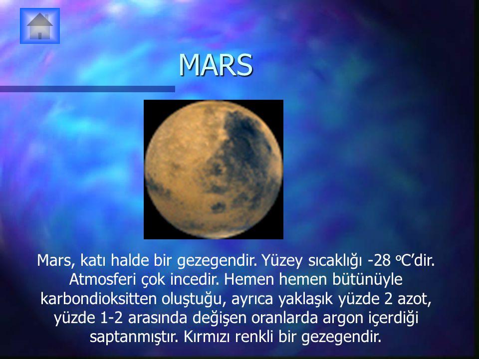 MARS Mars, katı halde bir gezegendir. Yüzey sıcaklığı -28 o C'dir. Atmosferi çok incedir. Hemen hemen bütünüyle karbondioksitten oluştuğu, ayrıca yakl