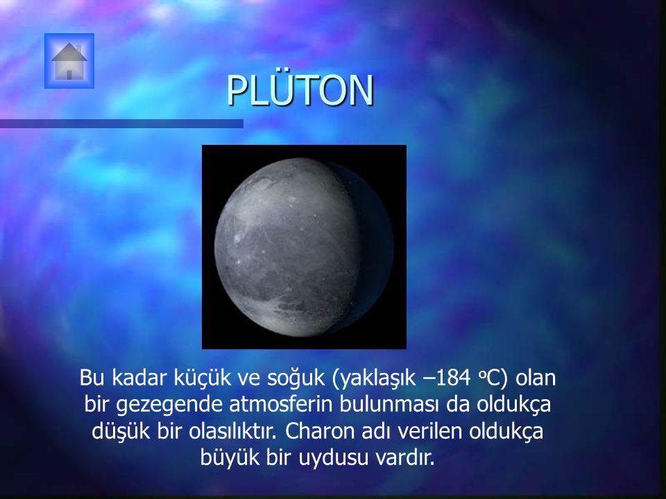 PLÜTON Bu kadar küçük ve soğuk (yaklaşık –184 o C) olan bir gezegende atmosferin bulunması da oldukça düşük bir olasılıktır. Charon adı verilen oldukç